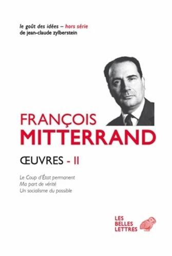 Oeuvres. Volume 2, Le Coup d'Etat permanent ; Ma part de vérité ; Un socialisme du possible