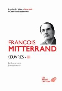 François Mitterrand - Oeuvres - Volume 3, Le Rose au poing ; Ici et maintenant.