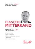 François Mitterrand - Oeuvres - Volume 4, La paille et le Grain ; L'Abeille et l'Architecte ; Réflexions sur la politique extérieure de la France ; Lettre à tous les Français.