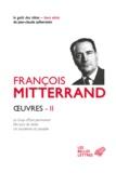 François Mitterrand - Oeuvres - Volume 2, Le Coup d'Etat permanent ; Ma part de vérité ; Un socialisme du possible.