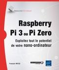 François Mocq - Raspberry Pi 3 ou Pi Zero - Exploitez tout le potentiel de votre nano-ordinateur.