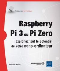 Raspberry Pi 3 ou Pi Zero- Exploitez tout le potentiel de votre nano-ordinateur - François Mocq |