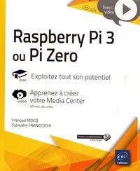 François Mocq et Sylvestre Franceschi - Raspberry Pi 3 ou Pi Zero - Exploitez tout son potentiel.