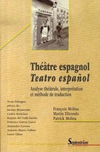 François Molina et Martin Elizondo - Théâtre espagnol/teatro espanol - Analyse théâtrale, interprétation et méthode de traduction, édition bilingue Français/Espagnol.