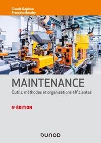 François Monchy et Claude Kojchen - Maintenance - 5e éd. - Outils, méthodes et organisations efficientes.