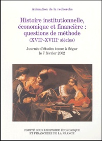 Histoire institutionnelle, économique et financière : questions de méthode (XVIIe - XVIIIe siècles) - Journée détudes tenue à Ségur le 7 février 2002.pdf