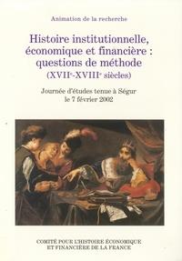 François Monnier et  Collectif - Histoire institutionnelle, économique et financière : questions de méthode (XVIIe - XVIIIe siècles) - Journée d'études tenue à Ségur le 7 février 2002.