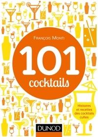 François Monti - 101 cocktails - Histoires et recettes des cocktails cultes.