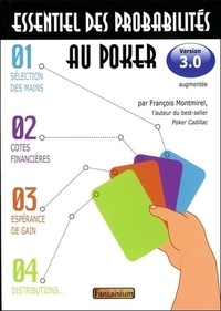 François Montmirel - Essentiel des probabilités au poker - Version 3.0, Sélection des mains, cotes financières, espérance de gain, distributions....