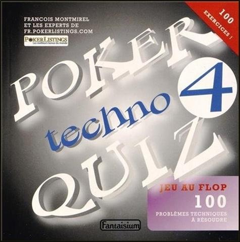 François Montmirel - Poker Techno Quiz - Tome 4, Jeu au flop : testez votre niveau de poker avec 100 problèmes techniques à résoudre.
