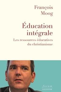 François Moog - Education intégrale - Les ressources éducatives du christianisme.