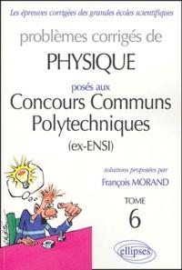 Problèmes corrigés de physique posés aux concours communs polytechniques (ex-ENSI)- Tome 6 - François Morand pdf epub