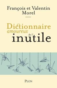 François Morel et Valentin Morel - Dictionnaire amoureux de l'inutile.