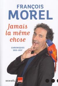 Livres audio téléchargeables gratuitement pour ipod Jamais la même chose  - Chroniques 2015-2017 RTF CHM ePub en francais par François Morel