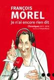 François Morel - Je n'ai encore rien dit - Chroniques 2017-2019.