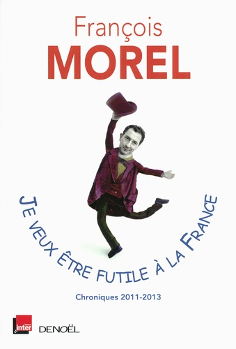 Je veux être futile à la France. Chroniques