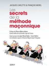 François Morel et Jacques Carletto - Les secrets de la méthode maçonnique.