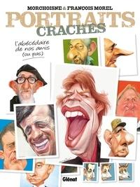 François Morel - Portraits crachés - L'Abécédaire de nos amis (ou pas).