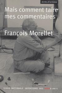 François Morellet - Mais comment taire mes commentaires.