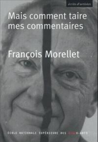 François Morellet - Mais comment taire mes commentaires....