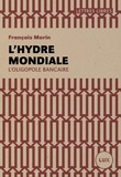 François Morin - L'hydre mondial - L'oligopole bancaire.