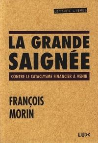 François Morin - La grande saignée - Contre le cataclysme financier à venir.