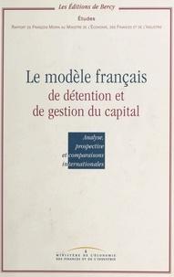François Morin - Le modèle français de détention et de gestion du capital - Analyse, prospective et comparaisons internationales.