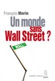 François Morin - Un monde sans Wall Street ?.
