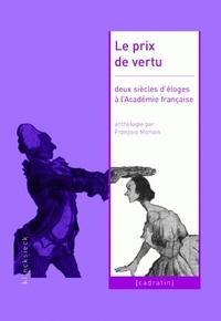 François Morvan - Le prix de vertu - Deux siècles d'éloges à l'Académie française (1822-2005).