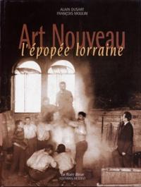 François Moulin et Alain Dusart - Art nouveau - L'épopée lorraine.
