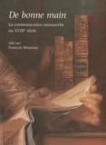 François Moureau - De bonne main - La communication manuscrite au XVIIIe siècle.