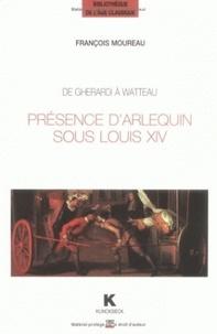 François Moureau - De Gherardi à Watteau - Présence d'Arlequin sous Louis XIV.