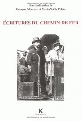 François Moureau et Marie-Noëlle Polino - Écritures du chemin de fer - Actes de la journée scientifique organisée en Sorbonne le 11 mai 1996.