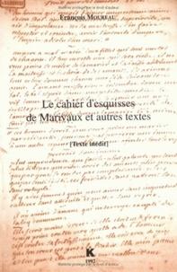 François Moureau - Le Cahier d'esquisses de Marivaux et autres textes.