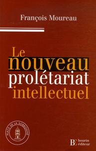 François Moureau - Le nouveau prolétariat intellectuel - La précarité diplômée dans la France d'aujourd'hui.