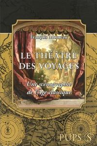 François Moureau - Le Théâtre des voyages - Uns scénographie de l'Age classique.