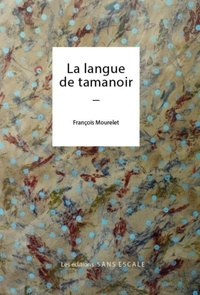 François Mourelet - La langue de tamanoir.