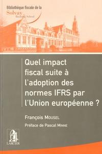 François Mousel - Quel impact fiscal suite à l'adoption des normes IFRS par l'Union européenne ?.