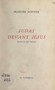 François Moutier - Judas devant Jésus - Mystère en onze tableaux.