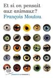 François Moutou - Et si on pensait aux animaux ?.