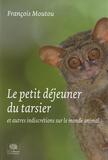 François Moutou - Le petit-déjeuner du tarsier - Et autres indiscrétions sur le monde animal.
