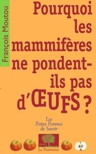 François Moutou - Pourquoi les mammifères ne pondent-ils pas d'oeufs ?.