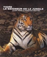 François Moutou et Alain Pons - Tigre, le seigneur de la jungle.