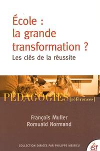 François Muller et Romuald Normand - Ecole : la grande transformation ? - Les clés de la réussite.