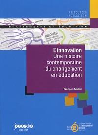 François Muller - L'innovation - Une histoire contemporaine du changement en éducation.