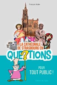 François Muller - La cathédrale de Strasbourg en questions.