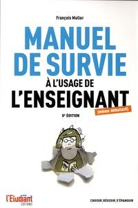Le manuel de survie à l'usage de l'enseignant (même débutant) - François Muller |