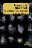 François Muratet - Tu dormiras quand tu seras mort.