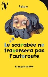 François Mutte - Le scarabée ne traversera pas l'autoroute.