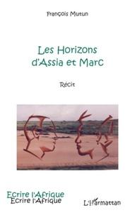 François Mutun - Les Horizons d'Assia et Marc.
